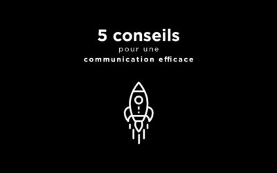 5 conseils pour une communication efficace